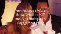 Jennifer Lopez Wore Bridal White to Her and Alex Rodriguez's Engagement Party