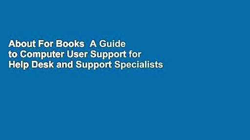 About For Books  A Guide to Computer User Support for Help Desk and Support Specialists  Best