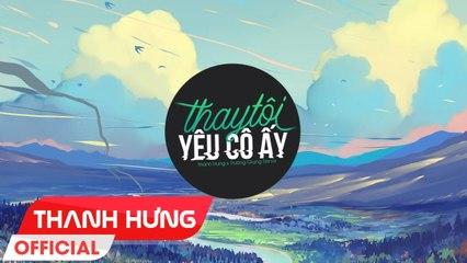 Thay Tôi Yêu Cô Ấy - Thanh Hưng x Trường Giang Remix - Bản Remix Tropical Gây Nghiện