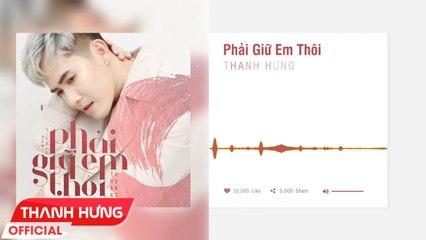 Phải Giữ Em Thôi - Thanh Hưng - Official Lyrics Video