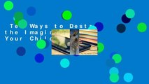 Ten Ways to Destroy the Imagination of Your Child  Review