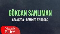 Gökcan Sanlıman - Aramızda (Remixed By Dogac) (Official Lyric Video)