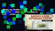[Read] My Mueller Spiral-Ultra Vegetable Spiralizer Cookbook: 101 Recipes to Turn Zucchini into