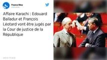 Affaire Karachi : Édouard Balladur et François Léotard seront jugés par la Cour de Justice de la République