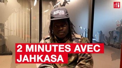 Deux minutes avec Jahkasa