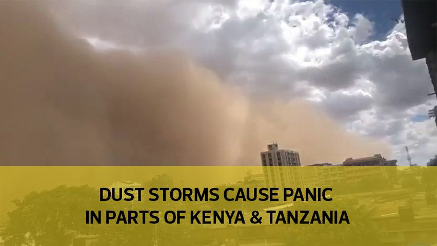 Dust storms cause panic in parts of Kenya & Tanzania