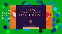 The HPV Vaccine On Trial: Seeking Justice for a Generation Betrayed Complete