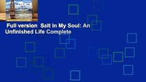 Full version  Salt in My Soul: An Unfinished Life Complete