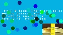 Full E-book  Indistractable: How to Control Your Attention and Choose Your Life  For Kindle