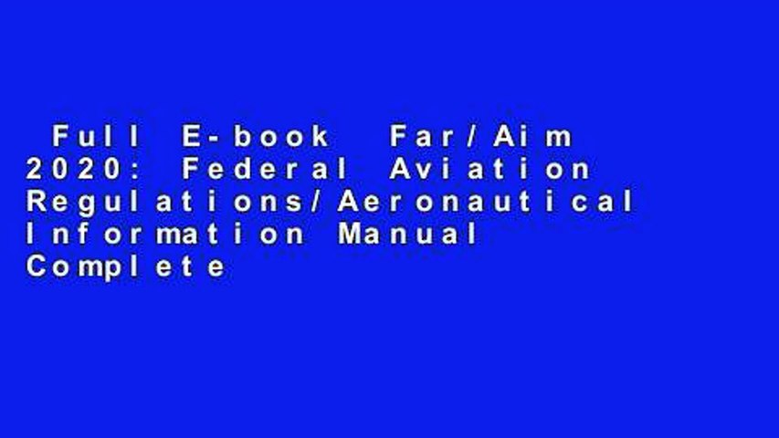 Full E-book  Far/Aim 2020: Federal Aviation Regulations/Aeronautical Information Manual Complete