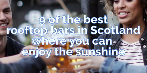 The 9 best rooftop bars in Scotland