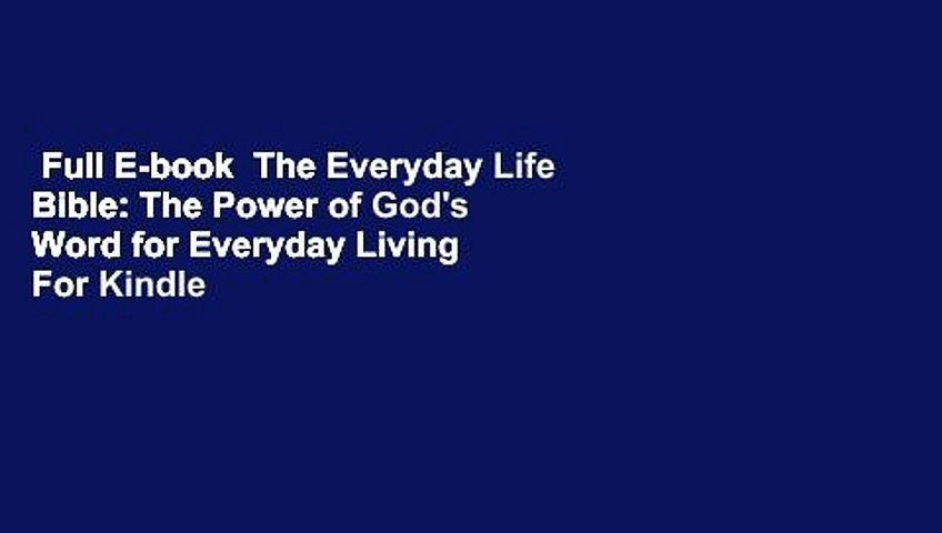 Full E-book  The Everyday Life Bible: The Power of God's Word for Everyday Living  For Kindle