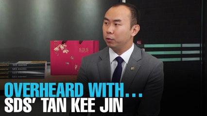 OVERHEARD WITH… SDS' Tan Kee Jin