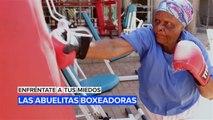 Enfréntate a tus miedos: Las abuelitas boxeadoras