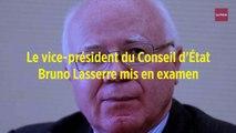 Le vice-président du Conseil d'État Bruno Lasserre mis en examen