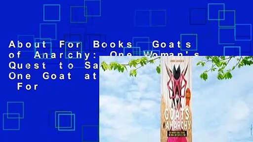 About For Books  Goats of Anarchy: One Woman's Quest to Save the World One Goat at a Time  For
