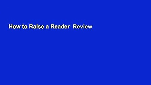 How to Raise a Reader  Review