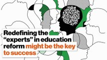 """Redefining the """"experts"""" in education reform might be the key to success"""