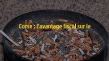 Corse : l'avantage fiscal sur le tabac va partir en fumée