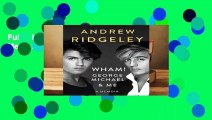 Full E-book Wham!, George Michael and Me: A Memoir  For Free