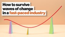Sink or swim: How to survive waves of change in a fast-paced industry