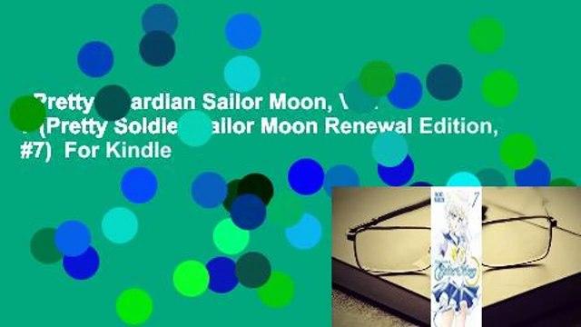 Pretty Guardian Sailor Moon, Vol. 7 (Pretty Soldier Sailor Moon Renewal Edition, #7)  For Kindle