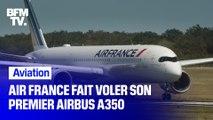 Air France fait voler son premier Airbus A350