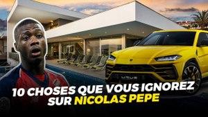 10 CHOSES QUE VOUS IGNOREZ SUR NICOLAS PEPE