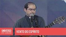 Padre Joãozinho, scj - Vento do Espírito - (Universo em Canção)