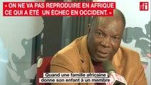 « On ne va pas reproduire en Afrique ce qui a été un échec en Occident. »