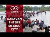Caravan Migrants Enter Mexico City