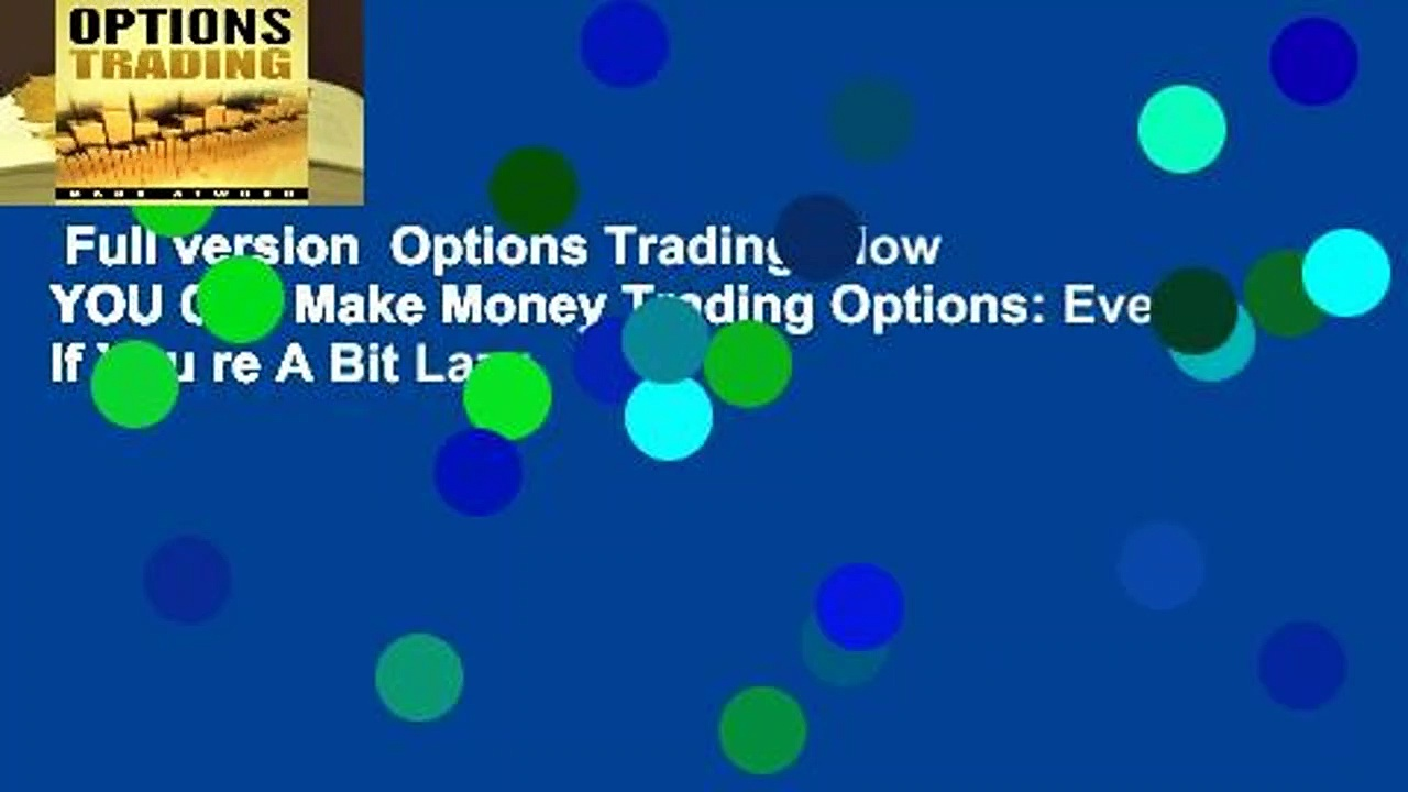 Full version  Options Trading: How YOU Can Make Money Trading Options: Even If You re A Bit Lazy