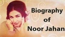 Noor Jehan | Biography | The Queen Of Melody
