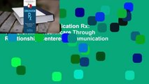 Full E-book Communication Rx  Transforming Healthcare Through Relationship-Centered Communication