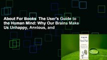 About For Books  The User's Guide to the Human Mind: Why Our Brains Make Us Unhappy, Anxious, and