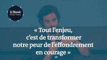 Pablo Servigne :  «Tout l'enjeu, c'est de transformer notre peur de l'effondrement en courage.  »