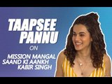 Taapsee Pannu Interview on Kangana Ranaut, Kabir Singh and Mission Mangal | SpotboyE