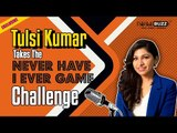 Tulsi Kumar takes the Never Have I Ever Game Challenge | Saki Saki | Tera Ban Jaunga