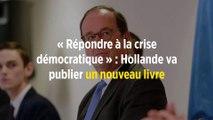 « Répondre à la crise démocratique » : Hollande va publier un nouveau livre
