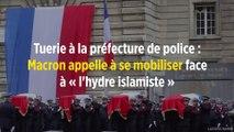 Tuerie à la préfecture de police : Macron appelle à se mobiliser face à « l'hydre islamiste »