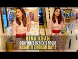 Hina Khan Confirms Her Exit From Kasautii Zindagii Kay 2 As Komolika | TV | SpotboyE