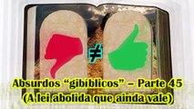 """Absurdos """"gibíblicos"""" – parte 45 (A lei abolida que ainda vale)"""