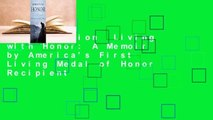 Full version  Living with Honor: A Memoir by America's First Living Medal of Honor Recipient