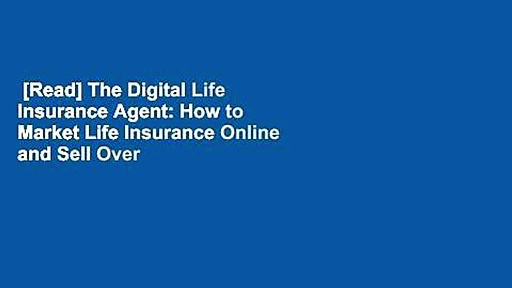 [Read] The Digital Life Insurance Agent: How to Market Life Insurance Online and Sell Over the