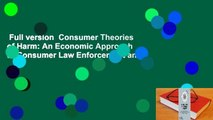 Full version  Consumer Theories of Harm: An Economic Approach to Consumer Law Enforcement and