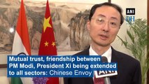 Mutual trust, friendship between PM Modi, President Xi being extended to all sectors: Chinese Envoy