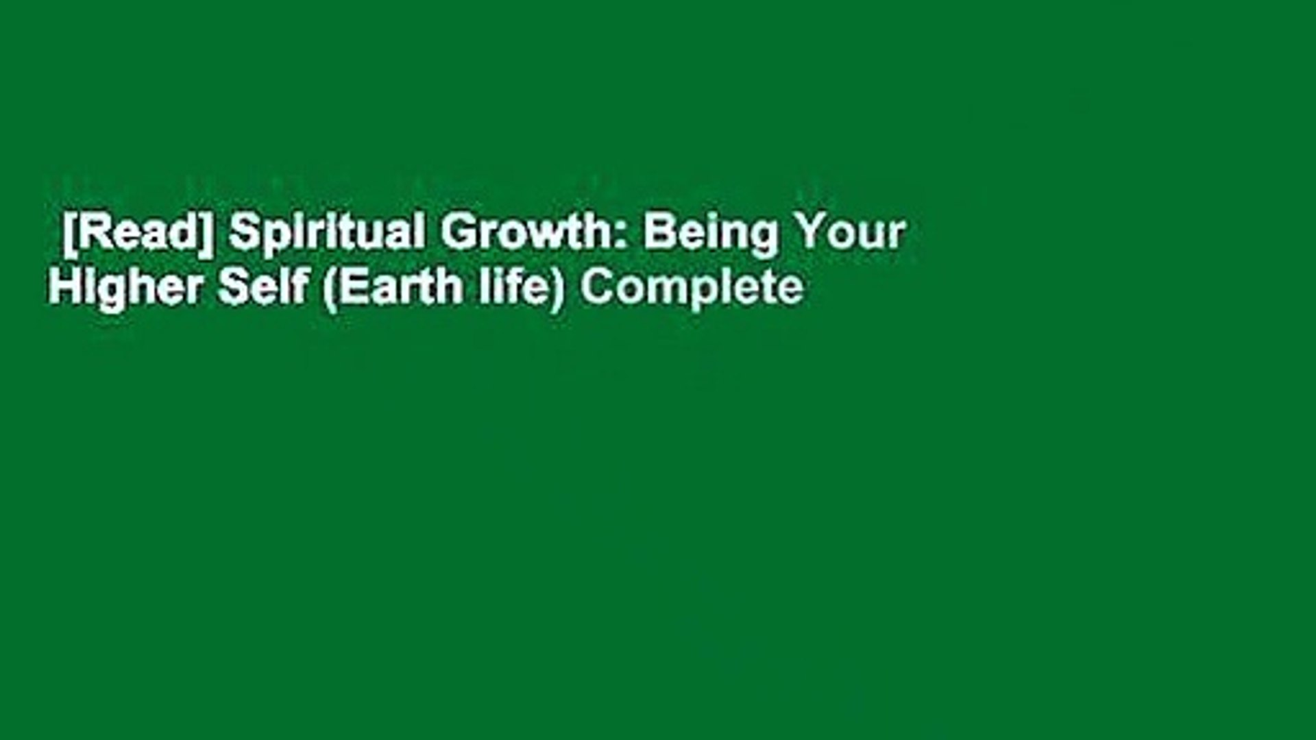 [Read] Spiritual Growth: Being Your Higher Self (Earth life) Complete