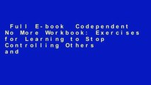 Full E-book  Codependent No More Workbook: Exercises for Learning to Stop Controlling Others and