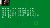 About For Books  The Oresteia (Agamemnon, The Libation Bearers, The Eumenides) Classics S.  For