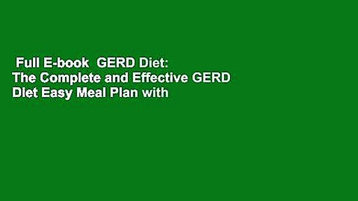 Full E-book  GERD Diet: The Complete and Effective GERD Diet Easy Meal Plan with Delicious